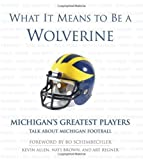 img - for What It Means to Be a Wolverine: Michigan's Greatest Players Talk About Michigan Football by Allen, Kevin, Regner, Art, Brown, Nate (2005) Hardcover book / textbook / text book