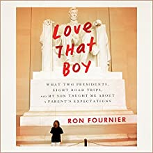 Love That Boy: What Two Presidents, Eight Road Trips, and My Son Taught Me About a Parent's Expectations Audiobook by Ron Fournier Narrated by Jonathan Yen
