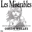 Les Misérables: The Original Radio Broadcast Starring Orson Welles as Jean Valjean  by Victor Hugo, Orson Welles (adaptation) Narrated by Orson Welles