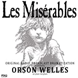 Les Misérables: The Original Radio Broadcast Starring Orson Welles as Jean Valjean