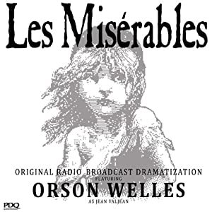 Les Misérables: The Original Radio Broadcast Starring Orson Welles as Jean Valjean | [Victor Hugo, Orson Welles (adaptation)]