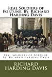 Real Soldiers of Fortune. By: Richard Harding Davis