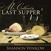 Mr. Collins's Last Supper: A Short Story Inspired by Jane Austen's Pride and Prejudice | [Shannon Winslow]