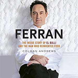 Ferran: The Inside Story of El Bulli and the Man Who Reinvented Food | [Colman Andrews]