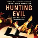 Hunting Evil: The Nazi War Criminals Who Escaped and the Quest to Bring Them to Justice (       UNABRIDGED) by Guy Walters Narrated by Jonathan Cowley