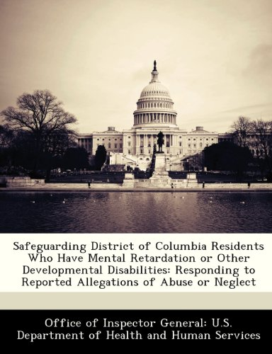 Safeguarding District of Columbia Residents Who Have Mental Retardation or Other Developmental Disabilities: Responding to Reported Allegations of Abuse or Neglect