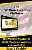 The IWDNow Freedom PlatformTM: The Worlds #1 System to Build Great Looking WordPress Websites Automatically!