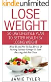 Lose Weight: 30-Day Lifestyle Plan to Better Health by Losing Weight: What To and Not To Eat, Drink, & Making Lifestyle Changes To Look Amazing And Feel ... Healthy Weight, Diet, Healthy Lifestyle,)