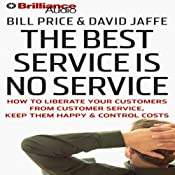 The Best Service Is No Service: How to Liberate Your Customers from Customer Service | [Bill Price, David Jaffe]