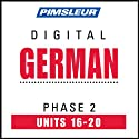 German Phase 2, Unit 16-20: Learn to Speak and Understand German with Pimsleur Language Programs
