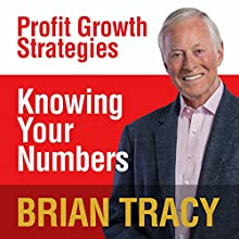 Knowing Your Numbers: Profit Growth Strategies Speech by Brian Tracy Narrated by Brian Tracy
