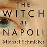 The Witch of Napoli: A Novel | Michael Schmicker