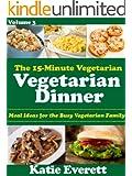 Vegetarian Dinner (The 15-Minute Vegetarian Book 3)