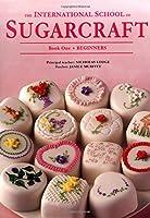 International School of Sugarcraft: Book 1 : Beginners