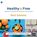 Healthy and Free: A Journey to Wellness for Your Body, Soul, and Spirit Audiobook by Beni Johnson Narrated by Francie Wyck
