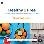 Healthy and Free: A Journey to Wellness for Your Body, Soul, and Spirit | Beni Johnson