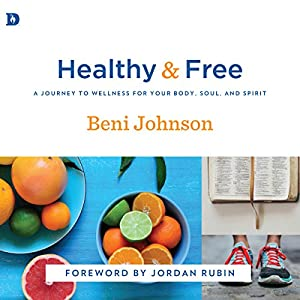 Healthy and Free: A Journey to Wellness for Your Body, Soul, and Spirit Audiobook