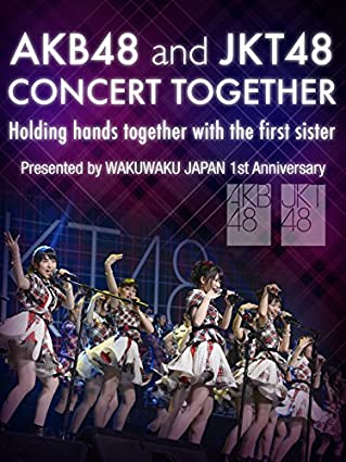 AKB48 and JKT48 CONCERT TOGETHER ~Holding hands together with the first sister~ Presented by WAKUWAKU JAPAN 1st Anniversary