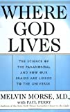 Where God Lives: The Science of the Paranormal and How Our Brains are Linked to the Universe (0061095044) by Morse, Melvin