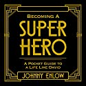 Becoming a Super Hero: A Pocket Guide to a Life like David Audiobook by Johnny Enlow Narrated by Johnny Enlow