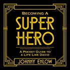 Becoming a Super Hero: A Pocket Guide to a Life like David Hörbuch von Johnny Enlow Gesprochen von: Johnny Enlow