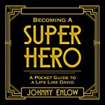 Becoming a Super Hero: A Pocket Guide to a Life like David | Johnny Enlow