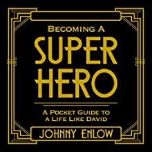 Becoming a Super Hero: A Pocket Guide to a Life like David (       UNABRIDGED) by Johnny Enlow Narrated by Johnny Enlow