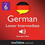Learn German - Level 6: Lower Intermediate German, Volume 1: Lessons 1-20: Intermediate German #1 |  Innovative Language Learning