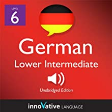 Learn German - Level 6: Lower Intermediate German, Volume 2: Lessons 1-20: Intermediate German #2 Audiobook by  Innovative Language Learning Narrated by  GermanPod101.com