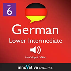 Learn German - Level 6: Lower Intermediate German, Volume 1: Lessons 1-20 Hörbuch