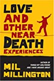 Love and Other Near Death Experiences Mil Millington