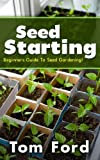 img - for Seed Starting: Beginners Guide To Seed Gardening! book / textbook / text book