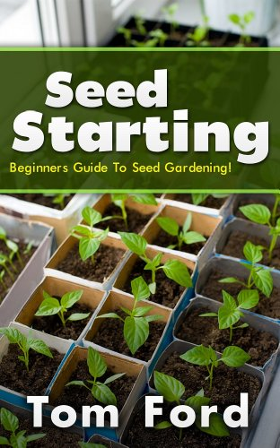 Free Kindle Book : Seed Starting: Beginners Guide To Seed Gardening!