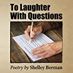 To Laughter with Questions: Poetry | Shelley Berman