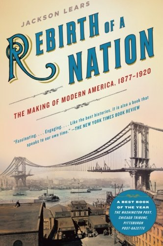 Rebirth of a Nation: The Making of Modern America,...