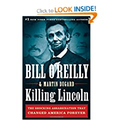 Killing Lincoln: The Shocking Assassination that Changed America Forever by Bill O'Reilly and Martin Dugard