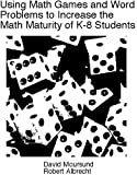 img - for Using Math Games and Word Problems to Increase the Math Maturity of K-8 Students book / textbook / text book