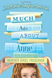 Much Ado about Anne (Mother-Daughter Book Club (Quality))