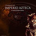 La Conquista del Imperio Azteca: La caída del reino dorado [The Conquest of the Aztec Empire: The Fall of the Golden Kingdom] |  Online Studio Productions