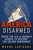 America Disarmed: Inside the U.N. and Obama's Scheme to Destroy the Second Amendment (1936488434) by Wayne LaPierre