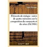 Éléments de statique : suivis de quatre mémoires sur la composition des moments et des aires: , sur le plan invariable...