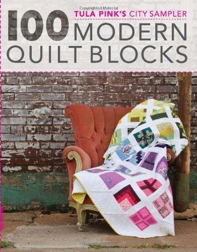 Tula Pink's City Sampler: 100 Modern Quilt Blocks by Tula Pink (May 15 2013)