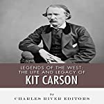 Legends of the West: The Life and Legacy of Kit Carson |  Charles River Editors
