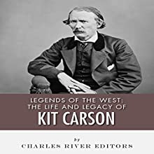 Legends of the West: The Life and Legacy of Kit Carson (       UNABRIDGED) by Charles River Editors Narrated by Colin Fluxman
