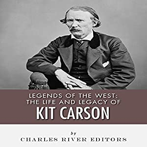 Legends of the West: The Life and Legacy of Kit Carson Audiobook