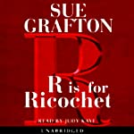 R is for Ricochet: A Kinsey Millhone Mystery (       UNABRIDGED) by Sue Grafton Narrated by Judy Kaye