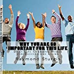 Why You Are so Important for This Life: Daily Life Changing Words for Success and Living   Raymond Sturgis