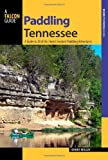 Paddling Tennessee: A Guide to 38 of the States Greatest Paddling Adventures (Paddling Series)