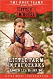 Little Farm in the Ozarks: The Rose Years, Book Two (Little House) (0061148105) by Macbride, Roger Lea
