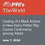 Casting of a Black Actress in New Harry Potter Play Causes Controversy among 'Idiots' | Joshua Kelly